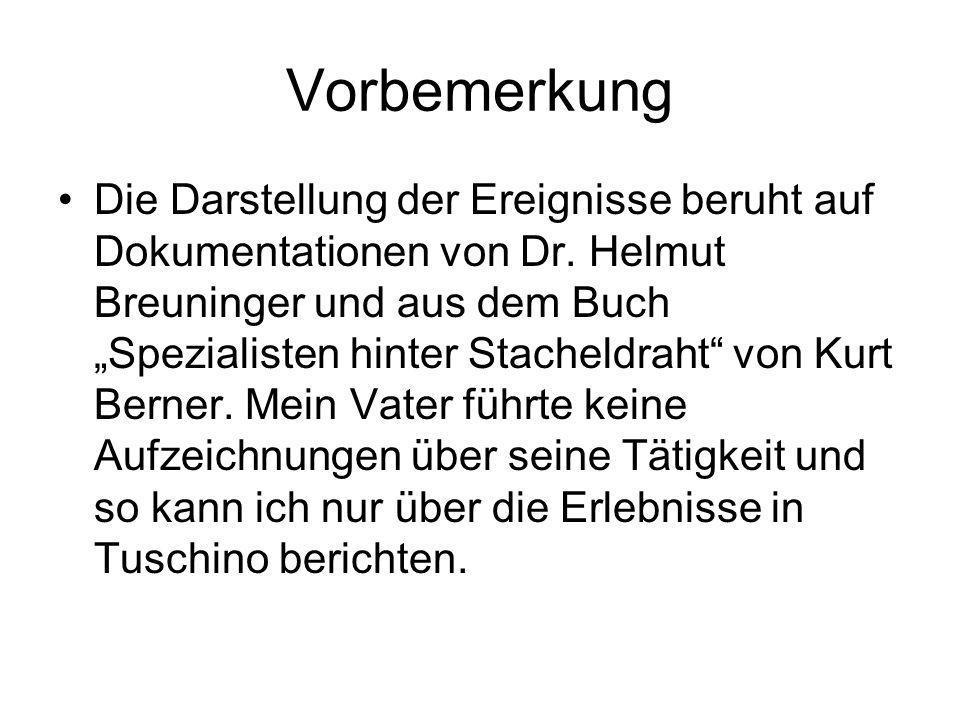 """Vorbemerkung Die Darstellung der Ereignisse beruht auf Dokumentationen von Dr. Helmut Breuninger und aus dem Buch """"Spezialisten hinter Stacheldraht"""" v"""