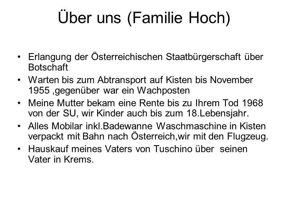 Über uns (Familie Hoch) Erlangung der Österreichischen Staatbürgerschaft über Botschaft Warten bis zum Abtransport auf Kisten bis November 1955,gegenü