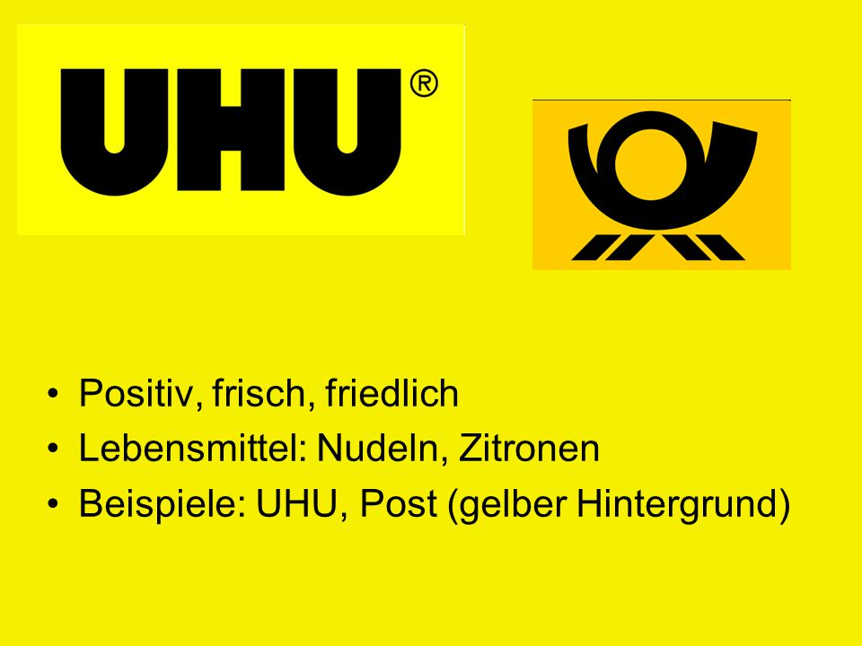 Positiv, frisch, friedlich Lebensmittel: Nudeln, Zitronen Beispiele: UHU, Post (gelber Hintergrund)