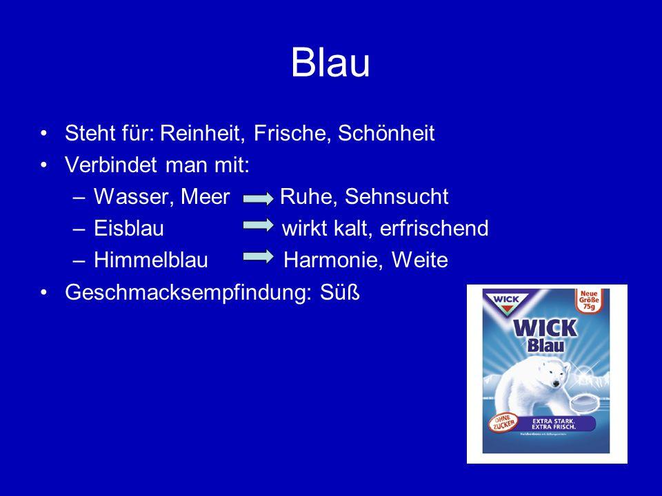 Blau Steht für: Reinheit, Frische, Schönheit Verbindet man mit: –Wasser, Meer Ruhe, Sehnsucht –Eisblau wirkt kalt, erfrischend –Himmelblau Harmonie, Weite Geschmacksempfindung: Süß