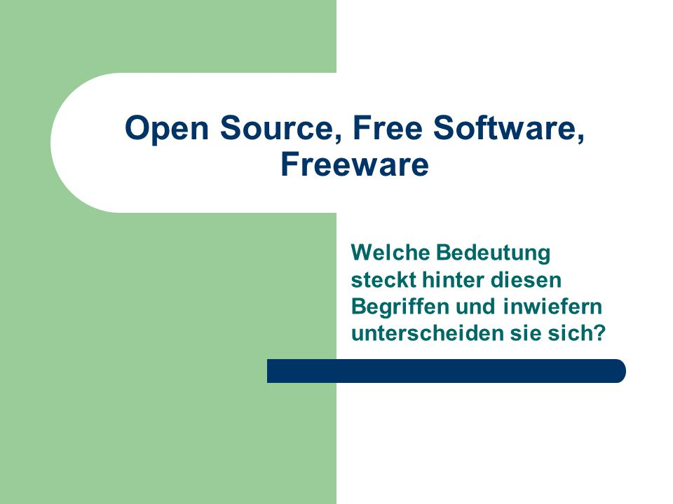 Open Source, Free Software, Freeware Welche Bedeutung steckt hinter diesen Begriffen und inwiefern unterscheiden sie sich?