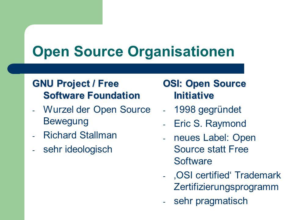 Open Source Organisationen GNU Project / Free Software Foundation - Wurzel der Open Source Bewegung - Richard Stallman - sehr ideologisch OSI: Open So