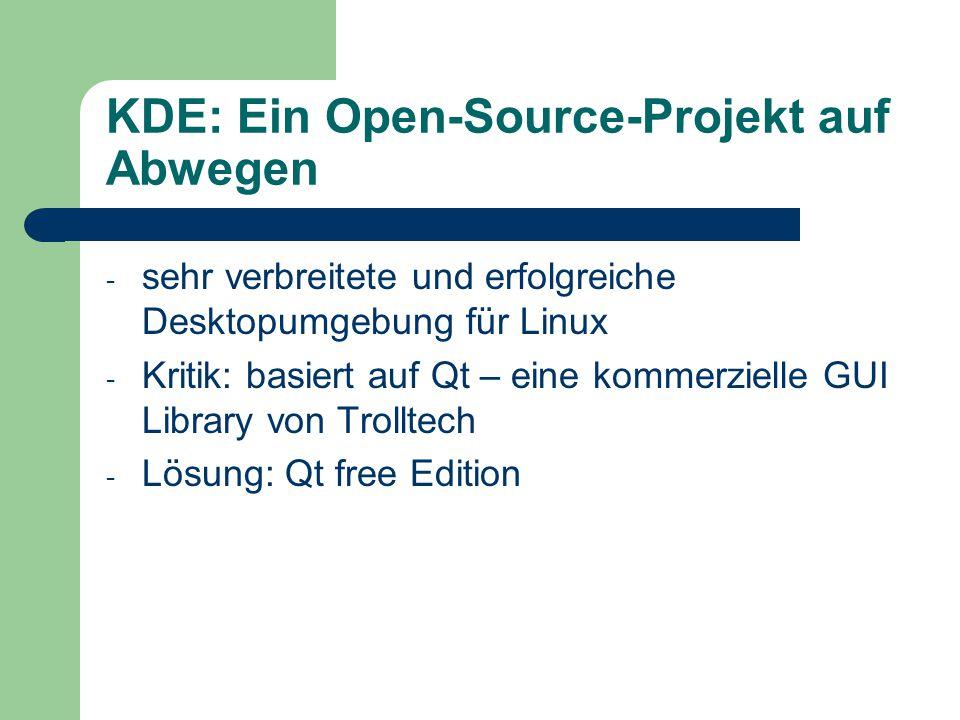 KDE: Ein Open-Source-Projekt auf Abwegen - sehr verbreitete und erfolgreiche Desktopumgebung für Linux - Kritik: basiert auf Qt – eine kommerzielle GU
