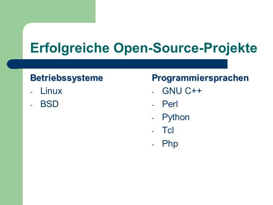 Erfolgreiche Open-Source-Projekte Betriebssysteme - Linux - BSDProgrammiersprachen - GNU C++ - Perl - Python - Tcl - Php