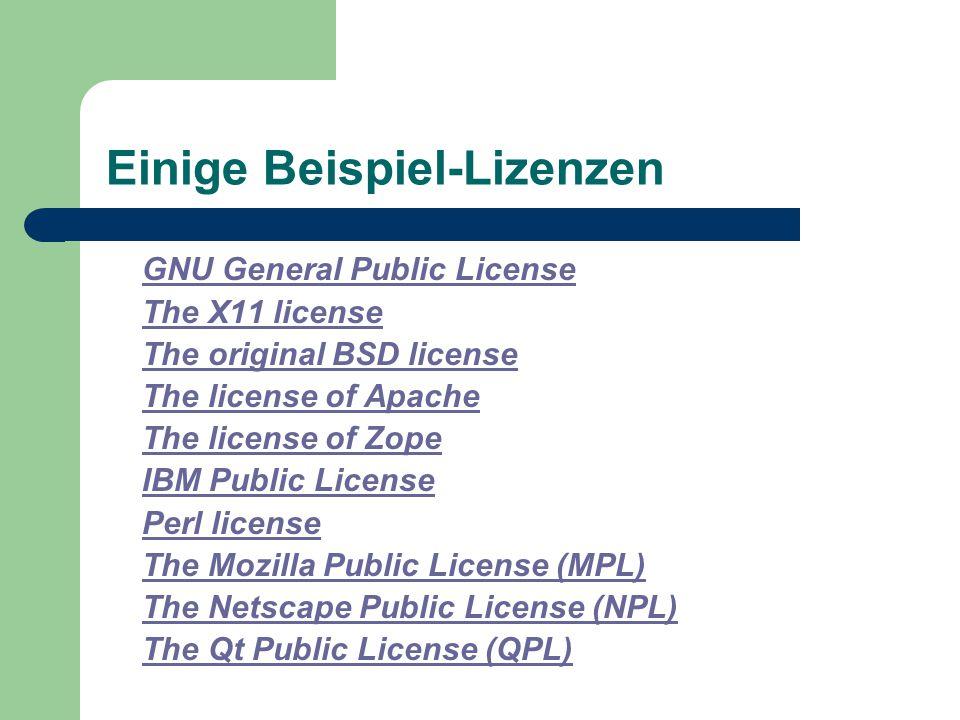 Einige Beispiel-Lizenzen GNU General Public License The X11 license The original BSD license The license of Apache The license of Zope IBM Public Lice