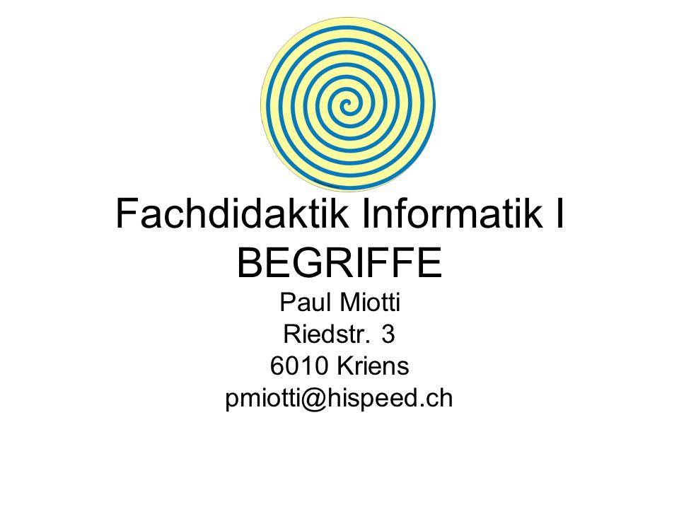Fachdidaktik Informatik I BEGRIFFE Paul Miotti Riedstr. 3 6010 Kriens pmiotti@hispeed.ch