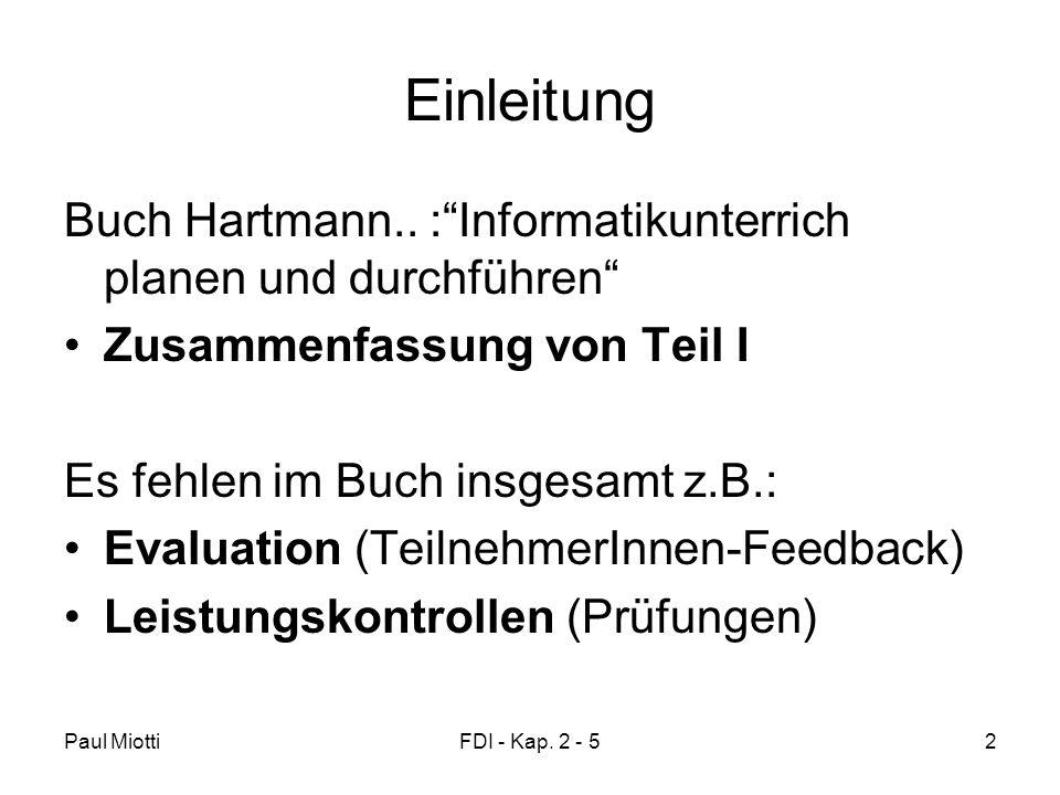 """Paul MiottiFDI - Kap. 2 - 52 Einleitung Buch Hartmann.. :""""Informatikunterrich planen und durchführen"""" Zusammenfassung von Teil I Es fehlen im Buch ins"""