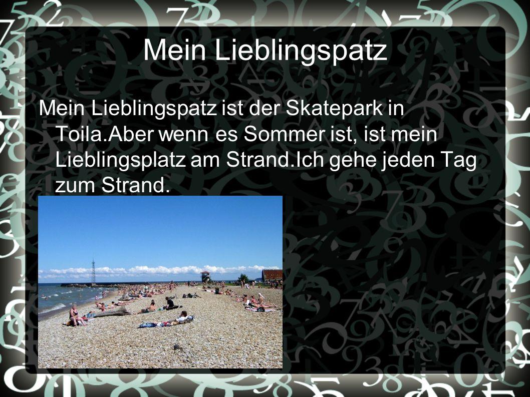 Mein Lieblingspatz Mein Lieblingspatz ist der Skatepark in Toila.Aber wenn es Sommer ist, ist mein Lieblingsplatz am Strand.Ich gehe jeden Tag zum Strand.