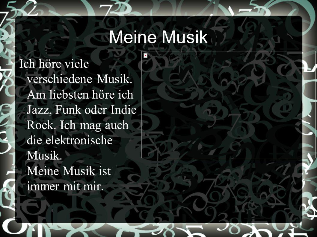 Meine Musik Ich höre viele verschiedene Musik.Am liebsten höre ich Jazz, Funk oder Indie Rock.