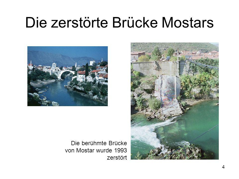 4 Die zerstörte Brücke Mostars Die berühmte Brücke von Mostar wurde 1993 zerstört