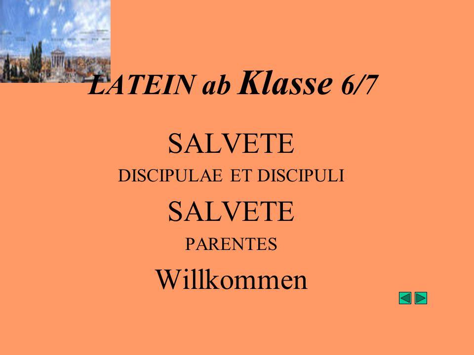 LATEIN ab Klasse 6/7 SALVETE DISCIPULAE ET DISCIPULI SALVETE PARENTES Willkommen