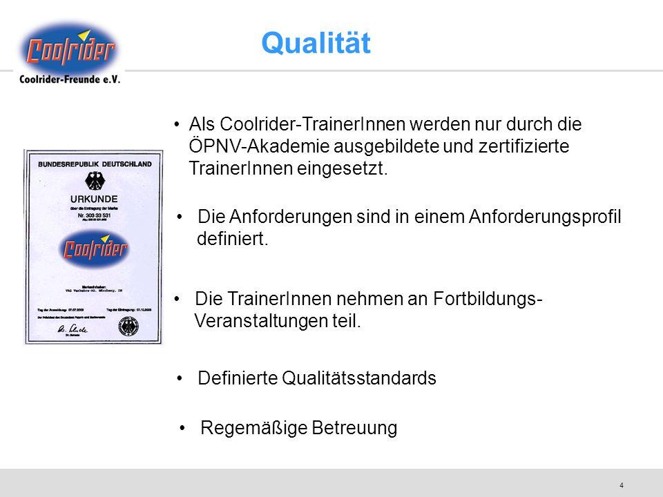 4 Als Coolrider-TrainerInnen werden nur durch die ÖPNV-Akademie ausgebildete und zertifizierte TrainerInnen eingesetzt. Die Anforderungen sind in eine