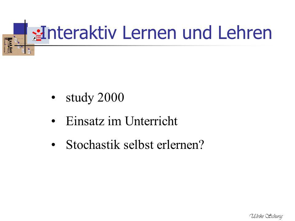 Ulrike Schurig Interaktiv Lernen und Lehren study 2000 Einsatz im Unterricht Stochastik selbst erlernen?