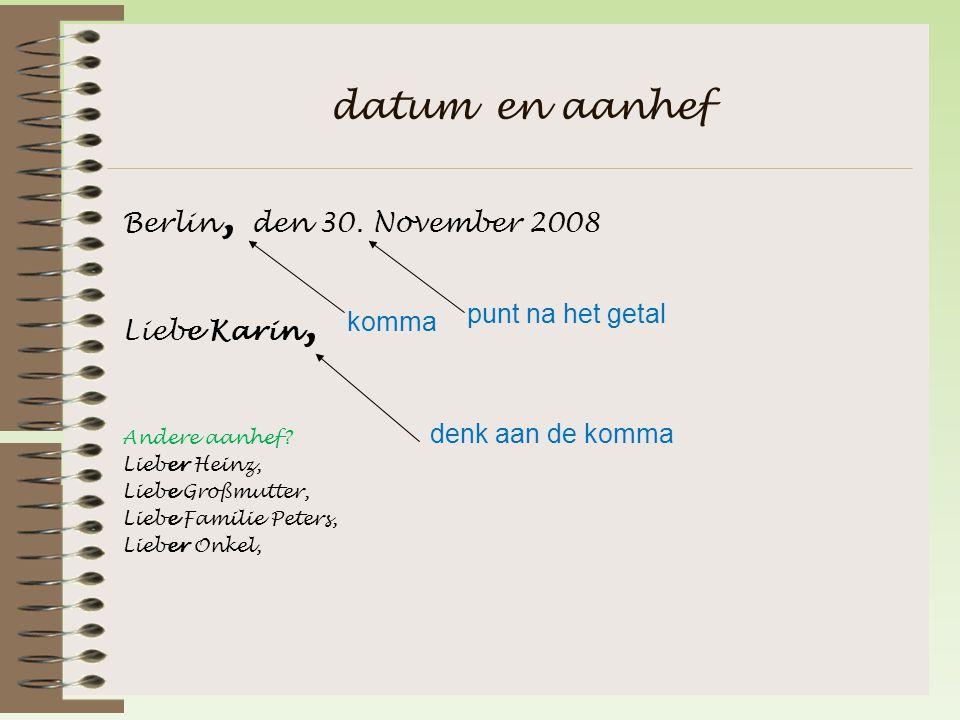 datum en aanhef Berlin, den 30.November 2008 Liebe Karin, Andere aanhef.