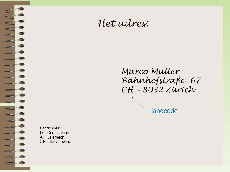 Het adres: Marco Müller Bahnhofstraße 67 CH – 8032 Zürich landcode Landcodes: D = Deutschland A = Österreich CH = die Schweiz