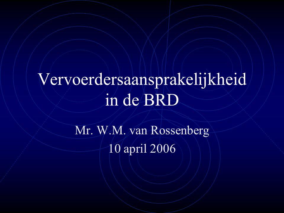 Vervoerdersaansprakelijkheid in de BRD Mr. W.M. van Rossenberg 10 april 2006