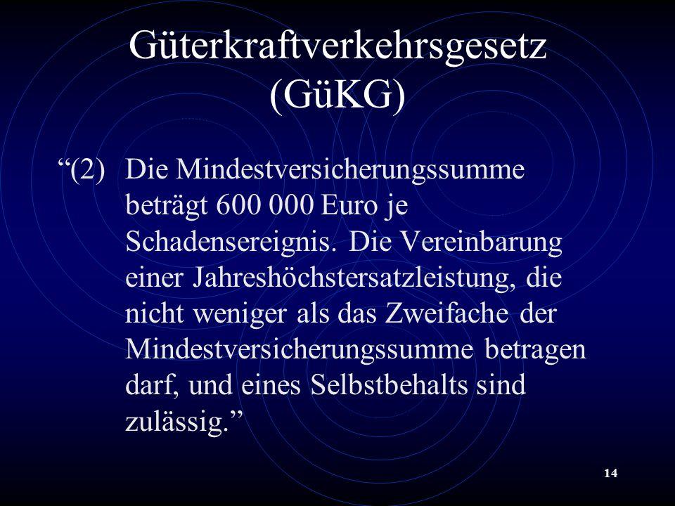 14 Güterkraftverkehrsgesetz (GüKG) (2)Die Mindestversicherungssumme beträgt 600 000 Euro je Schadensereignis.