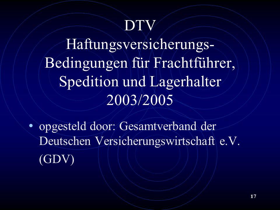 17 DTV Haftungsversicherungs- Bedingungen für Frachtführer, Spedition und Lagerhalter 2003/2005 opgesteld door: Gesamtverband der Deutschen Versicherungswirtschaft e.V.