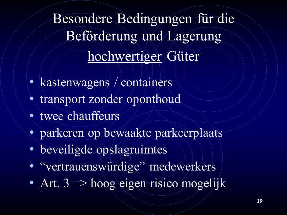 19 Besondere Bedingungen für die Beförderung und Lagerung hochwertiger Güter kastenwagens / containers transport zonder oponthoud twee chauffeurs parkeren op bewaakte parkeerplaats beveiligde opslagruimtes vertrauenswürdige medewerkers Art.