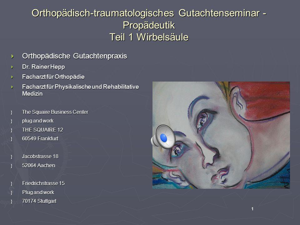 1 Orthopädisch-traumatologisches Gutachtenseminar - Propädeutik Teil 1 Wirbelsäule  Orthopädische Gutachtenpraxis  Dr. Rainer Hepp  Facharzt für Or
