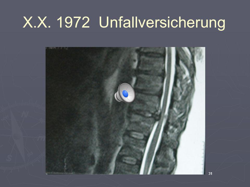 31 X.X. 1972 Unfallversicherung 31