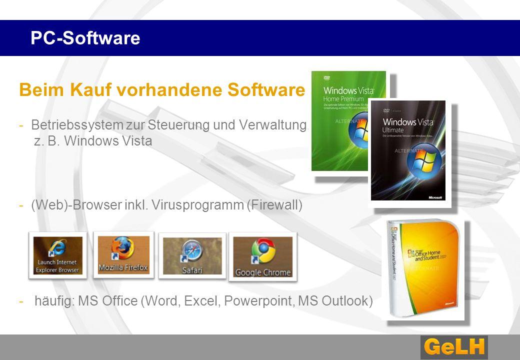 PC-Software Beim Kauf vorhandene Software - Betriebssystem zur Steuerung und Verwaltung, z. B. Windows Vista - (Web)-Browser inkl. Virusprogramm (Fire