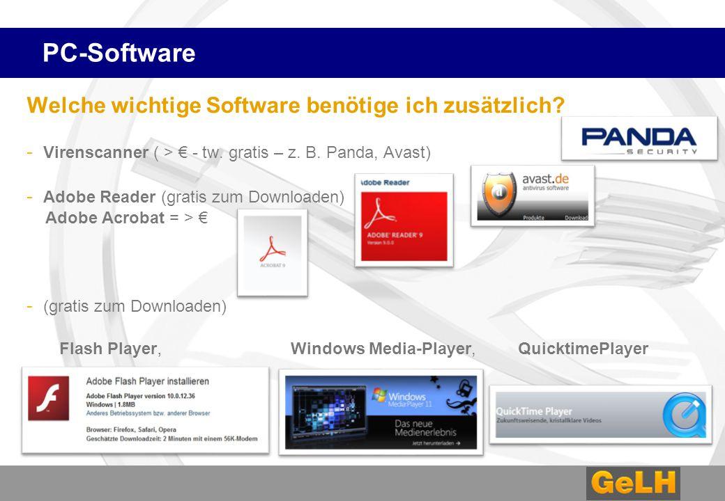 PC-Software Welche wichtige Software benötige ich zusätzlich? - Virenscanner ( > € - tw. gratis – z. B. Panda, Avast) - Adobe Reader (gratis zum Downl