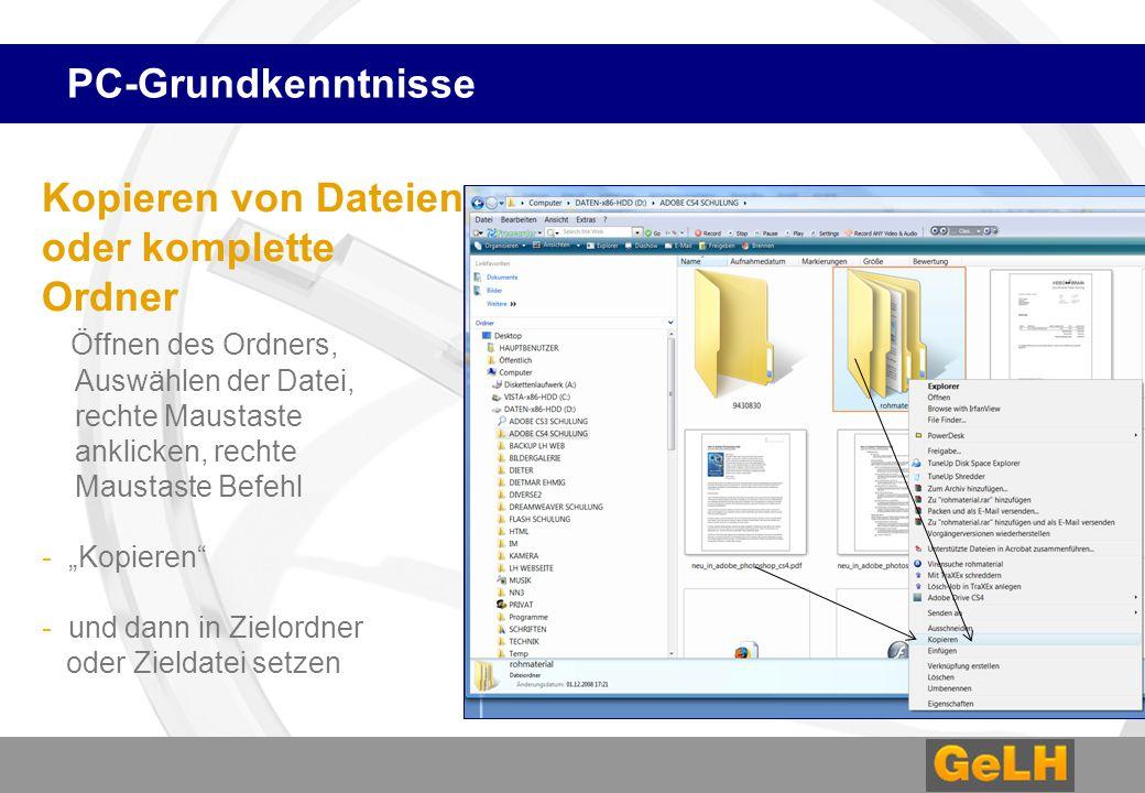 PC-Grundkenntnisse Kopieren von Dateien oder komplette Ordner Öffnen des Ordners, Auswählen der Datei, rechte Maustaste anklicken, rechte Maustaste Be