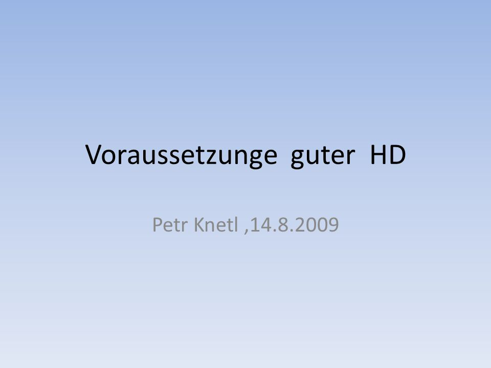 Voraussetzunge guter HD Petr Knetl,14.8.2009