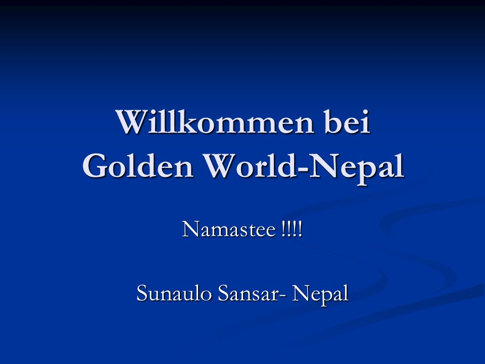 Willkommen bei Golden World-Nepal Namastee !!!! Sunaulo Sansar- Nepal