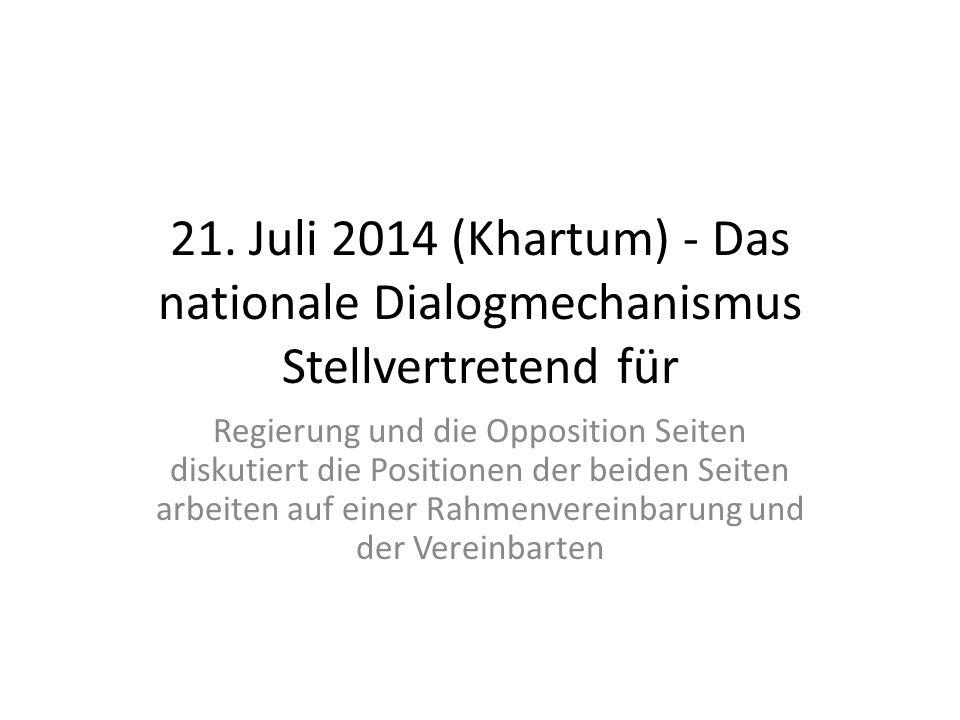 21. Juli 2014 (Khartum) - Das nationale Dialogmechanismus Stellvertretend für Regierung und die Opposition Seiten diskutiert die Positionen der beiden