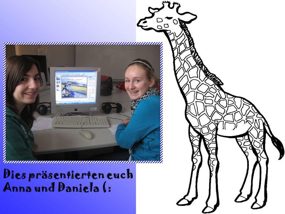 Dies präsentierten euch Anna und Daniela (: