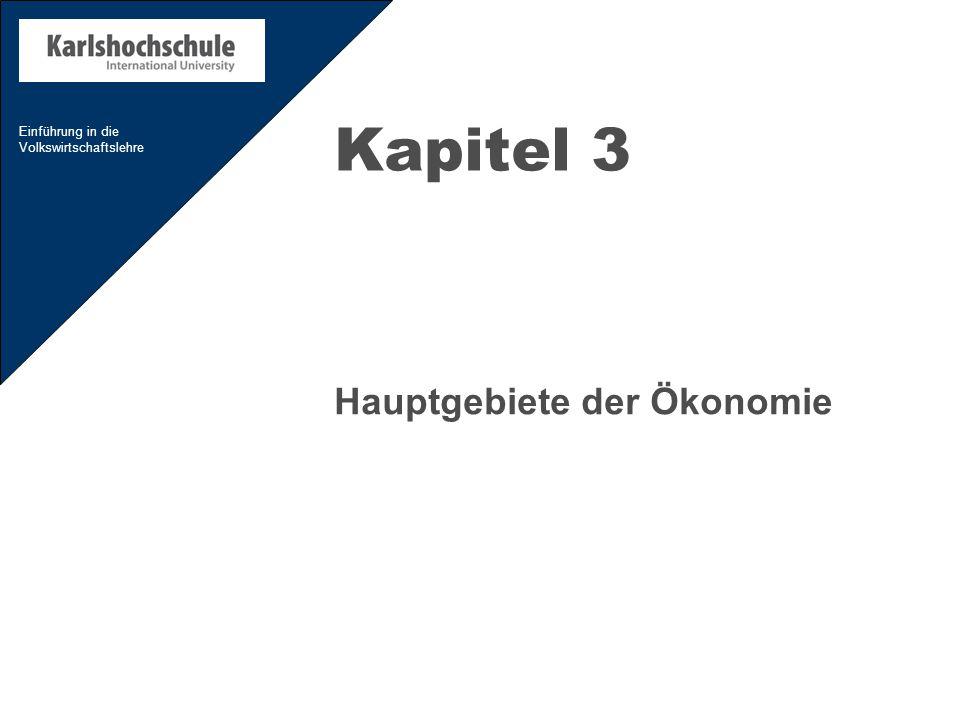 Einführung in die Volkswirtschaftslehre Kapitel 3 Hauptgebiete der Ökonomie