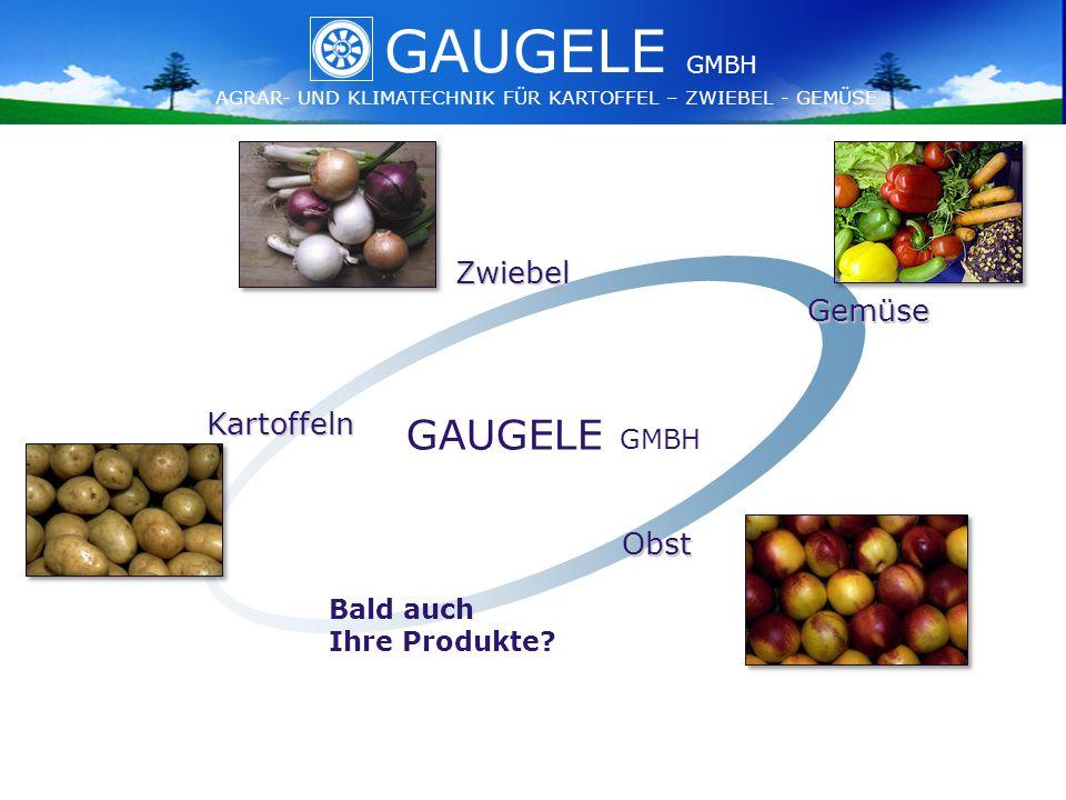 GAUGELE AGRAR- UND KLIMATECHNIK FÜR KARTOFFEL – ZWIEBEL - GEMÜSE GMBH GAUGELE AGRAR- UND KLIMATECHNIK FÜR KARTOFFEL – ZWIEBEL - GEMÜSE GMBH Kartoffeln Zwiebel Gemüse Obst Bald auch Ihre Produkte.