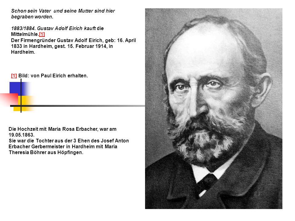 Schon sein Vater und seine Mutter sind hier begraben worden. 1883/1884. Gustav Adolf Eirich kauft die Mittelmühle.[1][1] Der Firmengründer Gustav Adol