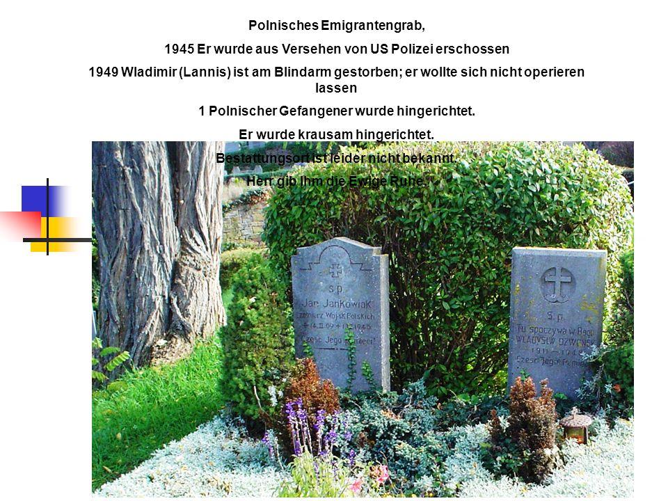 Polnisches Emigrantengrab, 1945 Er wurde aus Versehen von US Polizei erschossen 1949 Wladimir (Lannis) ist am Blindarm gestorben; er wollte sich nicht