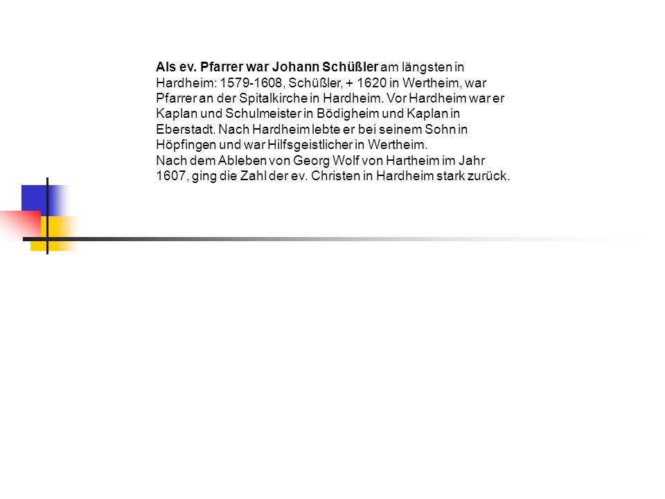 Als ev. Pfarrer war Johann Schüßler am längsten in Hardheim: 1579-1608, Schüßler, + 1620 in Wertheim, war Pfarrer an der Spitalkirche in Hardheim. Vor