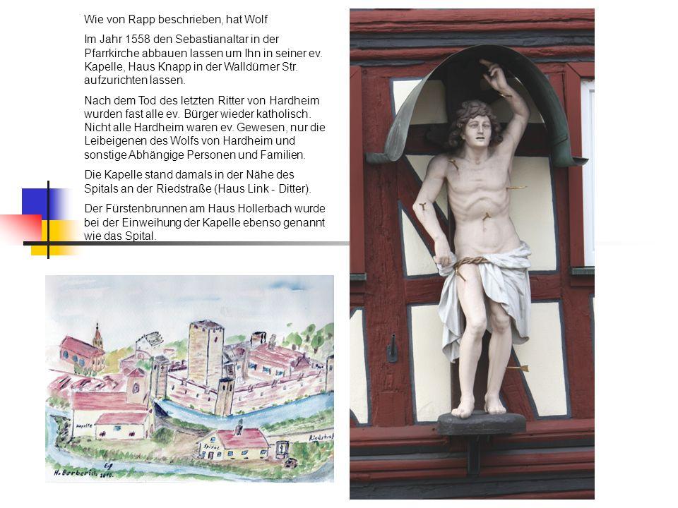 Wie von Rapp beschrieben, hat Wolf Im Jahr 1558 den Sebastianaltar in der Pfarrkirche abbauen lassen um Ihn in seiner ev. Kapelle, Haus Knapp in der W
