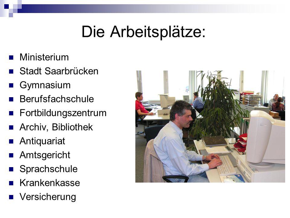 Die Arbeitsplätze: Ministerium Stadt Saarbrücken Gymnasium Berufsfachschule Fortbildungszentrum Archiv, Bibliothek Antiquariat Amtsgericht Sprachschule Krankenkasse Versicherung