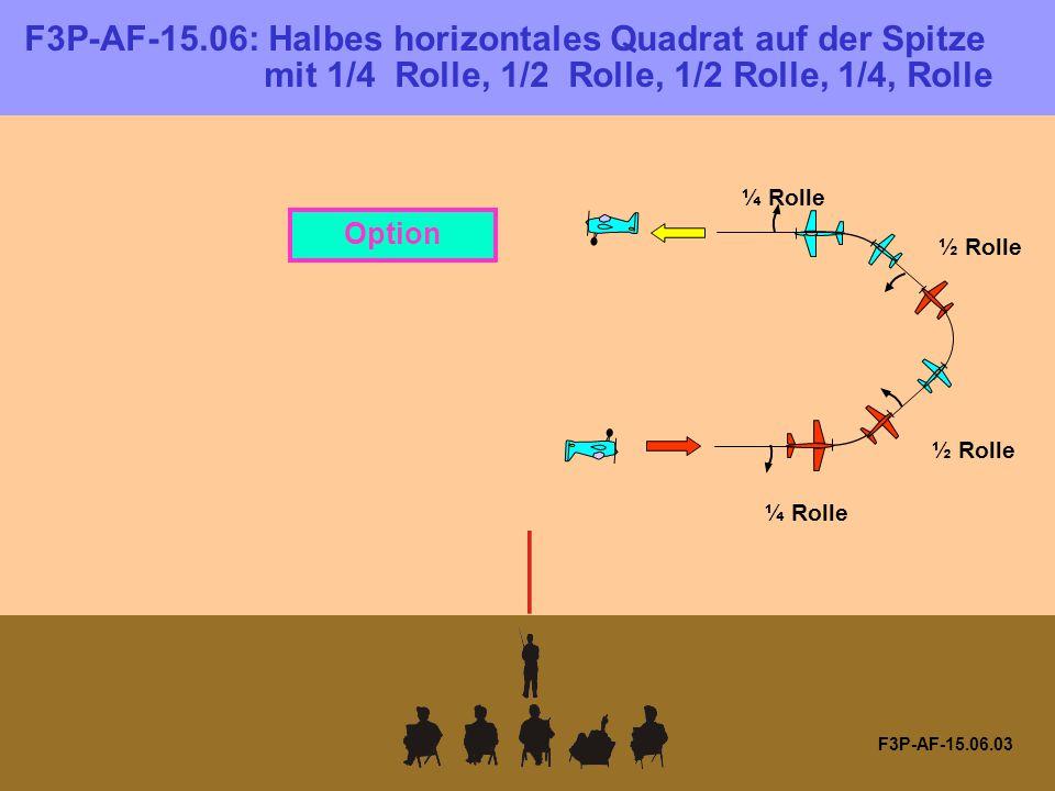 F3P-AF-15.06.03 ¼ Rolle ½ Rolle Option F3P-AF-15.06: Halbes horizontales Quadrat auf der Spitze mit 1/4 Rolle, 1/2 Rolle, 1/2 Rolle, 1/4, Rolle