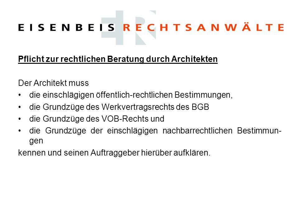 Pflicht zur rechtlichen Beratung durch Architekten Der Architekt muss die einschlägigen öffentlich-rechtlichen Bestimmungen, die Grundzüge des Werkver
