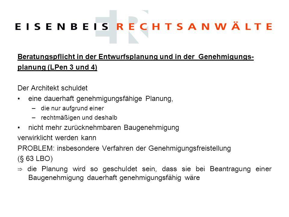 Beratungspflicht in der Entwurfsplanung und in der Genehmigungs- planung (LPen 3 und 4) Der Architekt schuldet eine dauerhaft genehmigungsfähige Planu