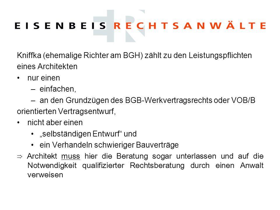 Kniffka (ehemalige Richter am BGH) zählt zu den Leistungspflichten eines Architekten nur einen –einfachen, –an den Grundzügen des BGB-Werkvertragsrech