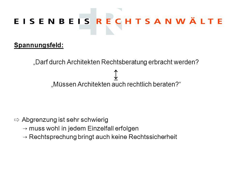 """Spannungsfeld: """"Darf durch Architekten Rechtsberatung erbracht werden? ↨ """"Müssen Architekten auch rechtlich beraten?"""" ⇨ Abgrenzung ist sehr schwierig"""