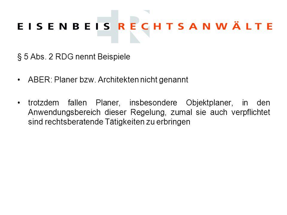 § 5 Abs. 2 RDG nennt Beispiele ABER: Planer bzw. Architekten nicht genannt trotzdem fallen Planer, insbesondere Objektplaner, in den Anwendungsbereich