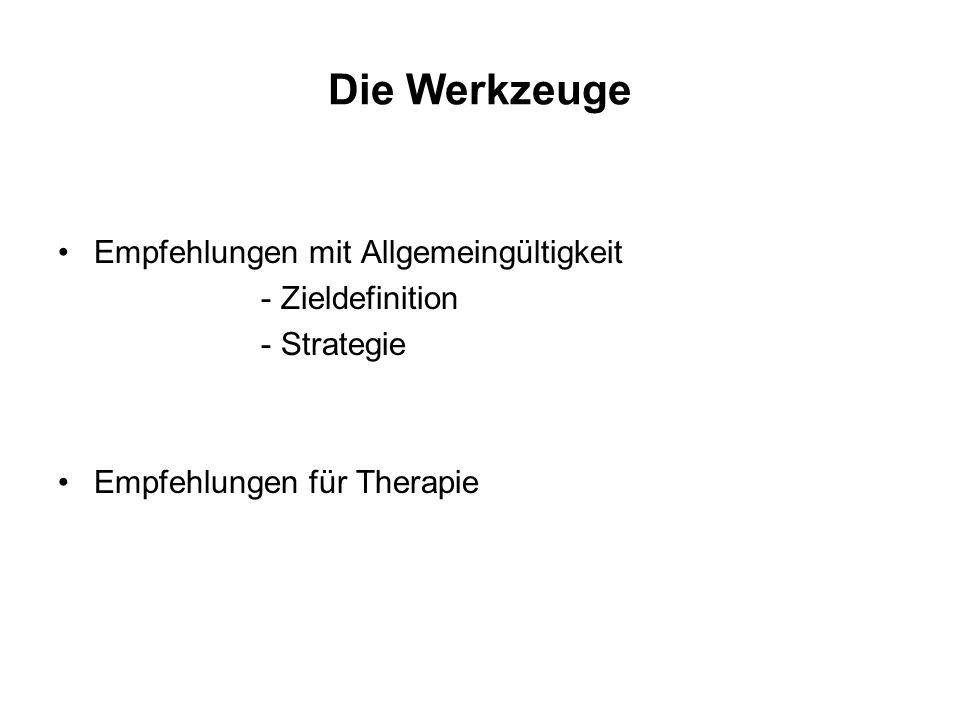 Die Werkzeuge Empfehlungen mit Allgemeingültigkeit - Zieldefinition - Strategie Empfehlungen für Therapie