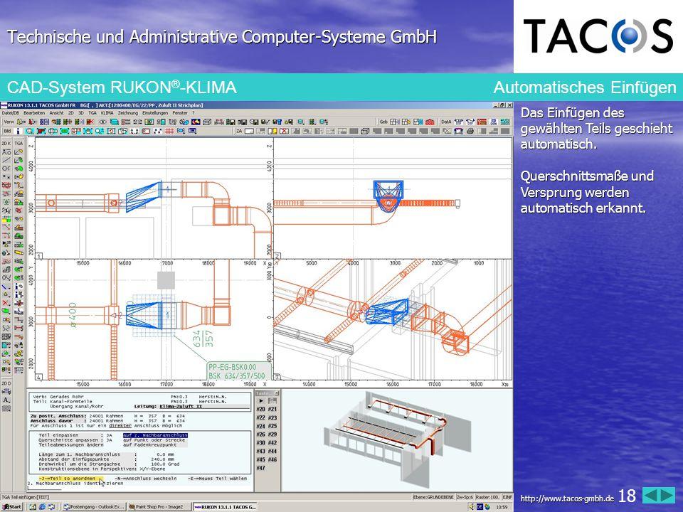 Technische und Administrative Computer-Systeme GmbH CAD-System RUKON ® -KLIMA Automatisches Einfügen Das Einfügen des gewählten Teils geschieht automa