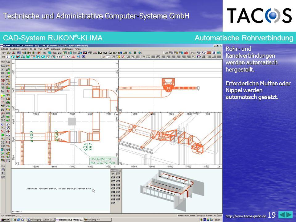 Technische und Administrative Computer-Systeme GmbH CAD-System RUKON ® -KLIMA Automatische Rohrverbindung Rohr- und Kanalverbindungen werden automatis