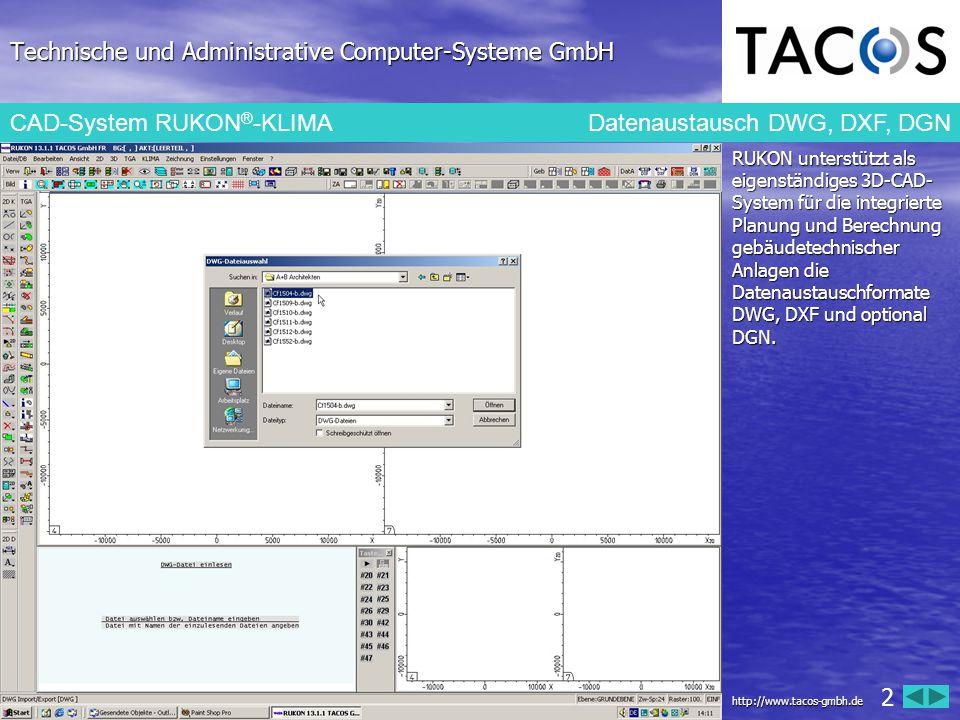 Technische und Administrative Computer-Systeme GmbH CAD-System RUKON ® -KLIMA Datenaustausch DWG, DXF, DGN RUKON unterstützt als eigenständiges 3D-CAD