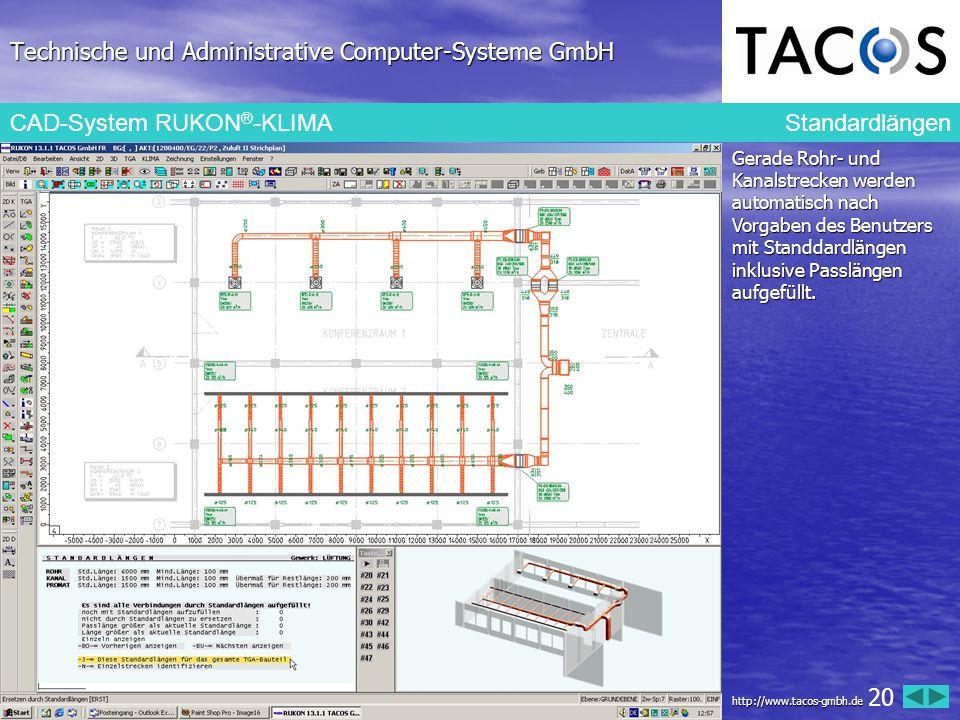 Technische und Administrative Computer-Systeme GmbH CAD-System RUKON ® -KLIMA Standardlängen Gerade Rohr- und Kanalstrecken werden automatisch nach Vo